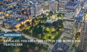 Revealed: The greenest city in the world for travellers